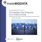 insideBIGDATA Guide to Use of Big Data on an Industrial Scale
